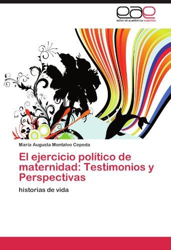 El Ejercicio Pol Tico de Maternidad: Testimonios y Perspectivas 9783659026423