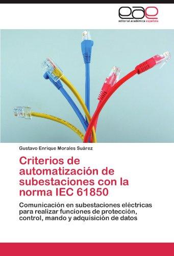Criterios de Automatizaci N de Subestaciones Con La Norma Iec 61850 9783659026621