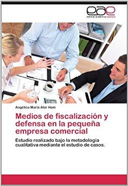 Medios de Fiscalizaci N y Defensa En La Peque a Empresa Comercial 9783659027895