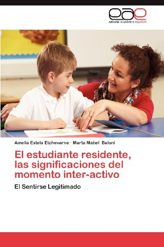 El Estudiante Residente, Las Significaciones del Momento Inter-Activo 9783659029998