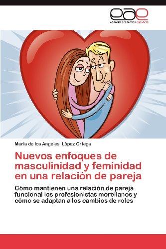 Nuevos Enfoques de Masculinidad y Feminidad En Una Relaci N de Pareja 9783659031502