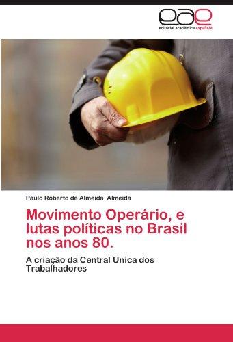 Movimento Oper Rio, E Lutas Pol Ticas No Brasil Nos Anos 80. 9783659031847