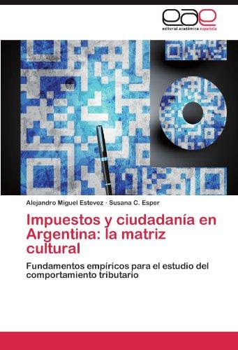 Impuestos y Ciudadan a En Argentina: La Matriz Cultural 9783659033810