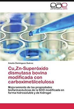 Cu, Zn-Super Xido Dismutasa Bovina Modificada Con Carboximetilcelulosa 9783659034169