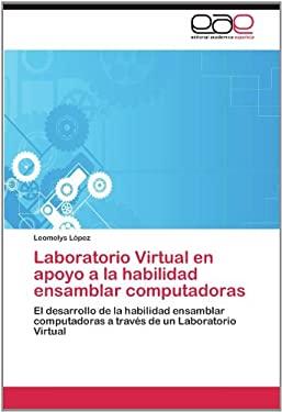 Laboratorio Virtual En Apoyo a la Habilidad Ensamblar Computadoras 9783659036361