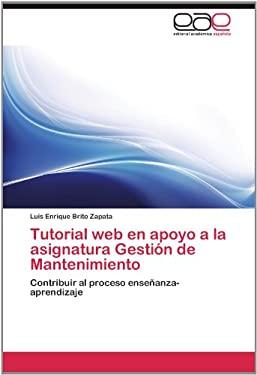 Tutorial Web En Apoyo a la Asignatura Gesti N de Mantenimiento 9783659036927