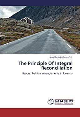 The Principle Of Integral Reconciliation: Beyond Political Arrangements in Rwanda