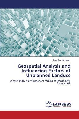 Geospatial Analysis and Influencing Factors of Unplanned Landuse