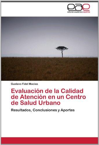 Evaluaci N de La Calidad de Atenci N En Un Centro de Salud Urbano 9783659010842