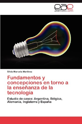 Fundamentos y Concepciones En Torno a la Ense Anza de La Tecnolog a 9783659024825