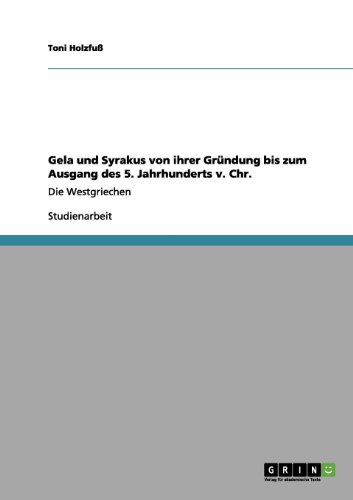 Gela Und Syrakus Von Ihrer Gr Ndung Bis Zum Ausgang Des 5. Jahrhunderts V. Chr. 9783656114734