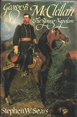 George B. McClellan: The Young Napoleon by Sears, Stephen W. (1988) Hardcover