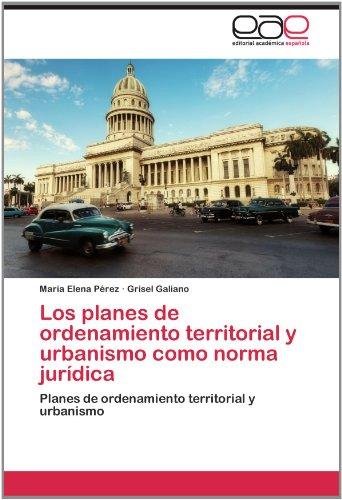 Los Planes de Ordenamiento Territorial y Urbanismo Como Norma Jur Dica 9783659020575