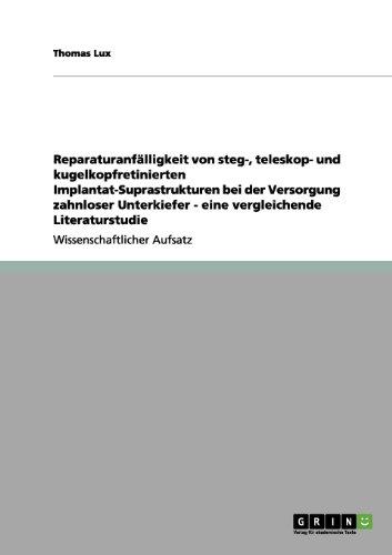 Reparaturanf Lligkeit Von Steg-, Teleskop- Und Kugelkopfretinierten Implantat-Suprastrukturen Bei Der Versorgung Zahnloser Unterkiefer - Eine Vergleic 9783656077077