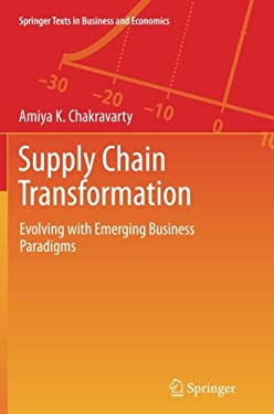 Supply Chain Transformation: Evolving with Emerging Business Paradigms (Springer Texts in Business and Economics)