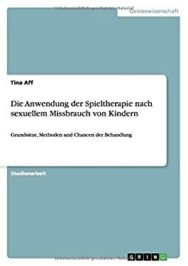 Die Anwendung der Spieltherapie nach sexuellem Missbrauch von Kindern (German Edition)