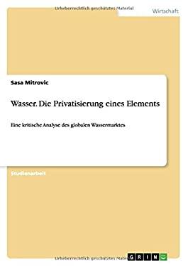 Wasser. Die Privatisierung eines Elements (German Edition)