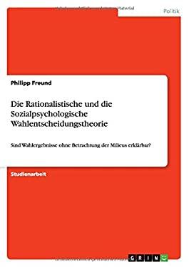 Die Rationalistische und die Sozialpsychologische Wahlentscheidungstheorie (German Edition)