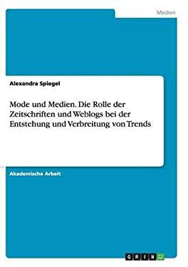 Mode Und Medien. Die Rolle Der Zeitschriften Und Weblogs Bei Der Entstehung Und Verbreitung Von Trends (German Edition)