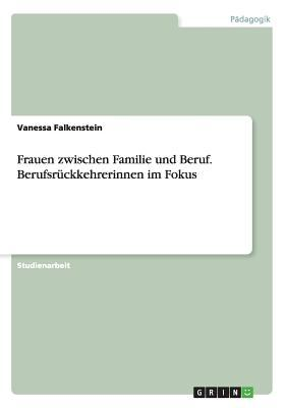 Frauen zwischen Familie und Beruf. Berufsrckkehrerinnen im Fokus (German Edition)