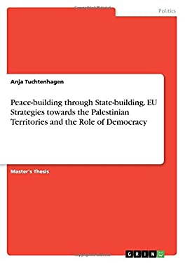 Peace-Building Through State-Building. Eu Strategies Towards the Palestinian Territories and the Role of Democracy