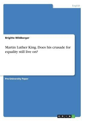 Martin Luther King. Does His Crusade for Equality Still Live On?