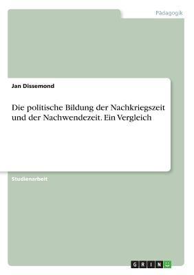 Die Politische Bildung Der Nachkriegszeit Und Der Nachwendezeit. Ein Vergleich (German Edition)