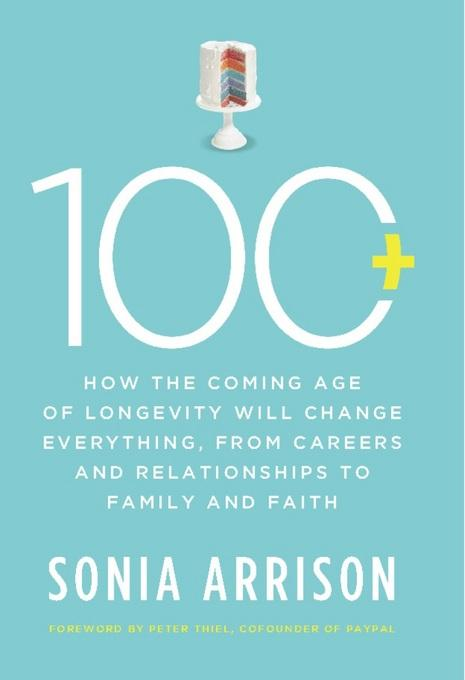 100 Plus: How the Coming Age of Longevity Will Change Everything, From Careers and Relationships to Family and EB2370003851830