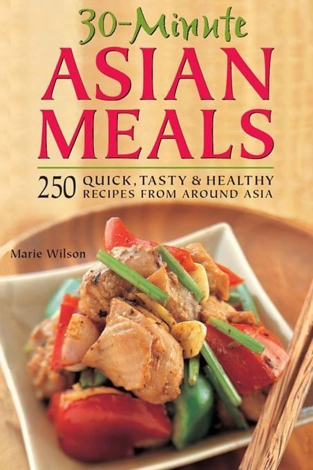 30-Minute Asian Meals: 250 Quick, Tasty & Healthy Recipes from Around Asia EB2370004259703