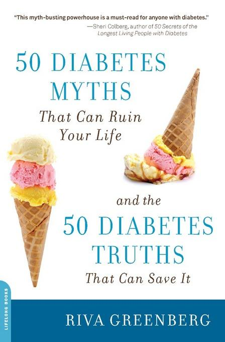 50 Diabetes Myths That Can Ruin Your Life: And the 50 Diabetes Truths That Can Save It EB2370004378336