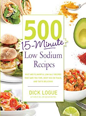 500 15-Minute Low Sodium Recipes: Fast and Flavorful Low-Salt Recipes that Save You Time, Keep You on Track, and Taste Delicious EB2370004483368