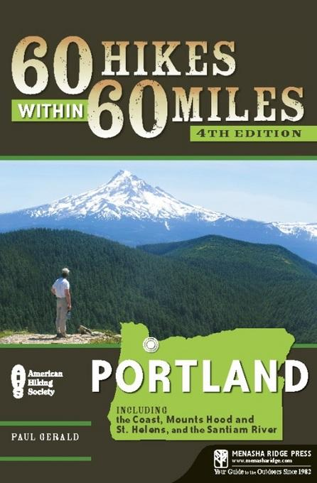60 Hikes Within 60 Miles: Portland: Including the Coast, Mount Hood, St. Helens, and the Santiam River