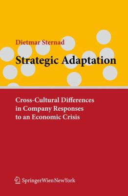 Strategic Adaptation: Cross-Cultural Differences in Company Responses to Economic Crisis 9783709104545