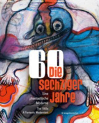 Die Sechziger Jahre: Eine Phantastische Moderne the 1960s: A Fantastic Modernism 9783709107430