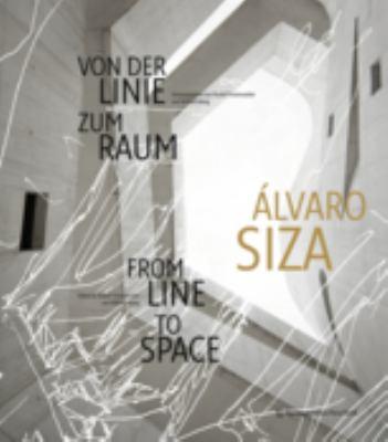 Lvaro Siza: Von Der Linie Zum Raum / From Line to Space 9783709108536