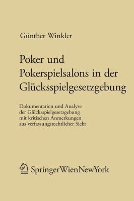 Poker Und Pokerspielsalons In der Glucksspielgesetzgebung: Dokumentation Und Analyse der Glucksspielgesetzgebung Mit Kritischen Anmerkungen Aus Verfas 9783709109441