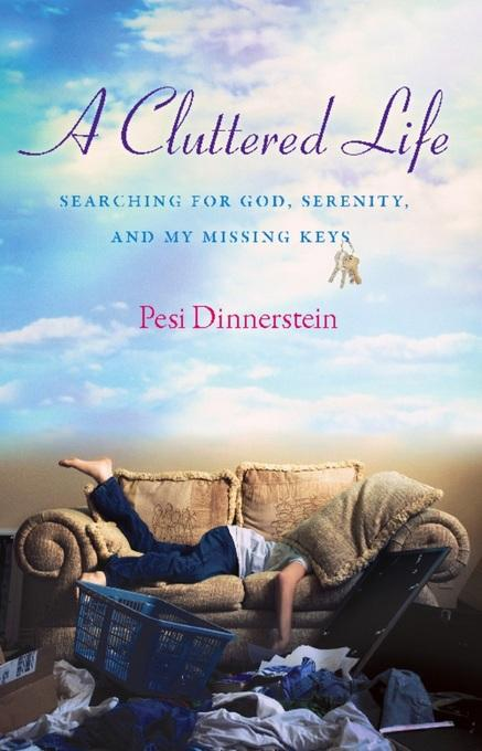 A Cluttered Life: Searching for God, Serenity, and My Missing Keys EB2370003806304