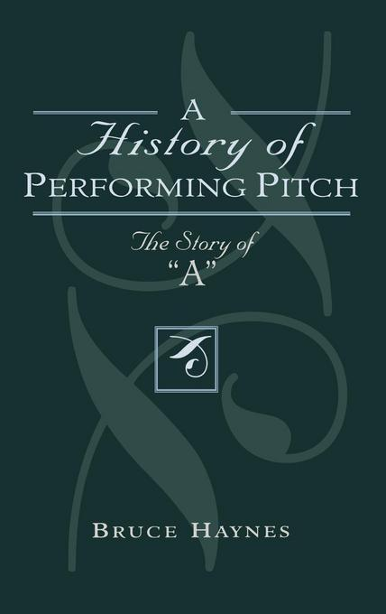 A History of Performing Pitch: The Story of 'A' EB2370004549064