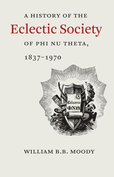A History of The Eclectic Society of Phi Nu Theta, 1837-1970 EB2370004038476