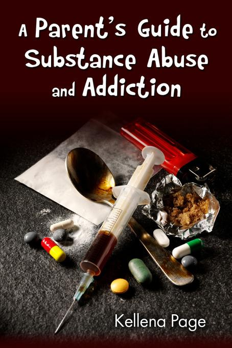 A Parent's Guide to Substance Abuse and Addiction EB2370004490847
