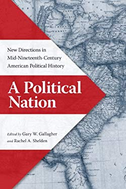 A Political Nation: New Directions in Mid-Nineteenth-Century American Political History EB2370004547510