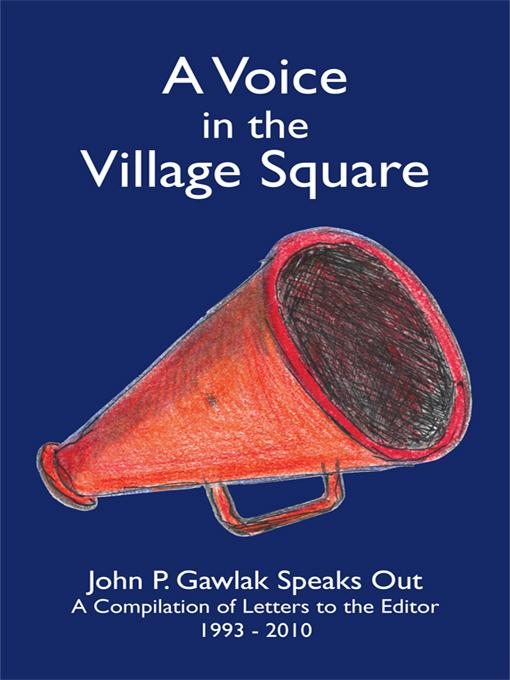A Voice in the Village Square: John P. Gawlak Speaks Out EB2370002768764
