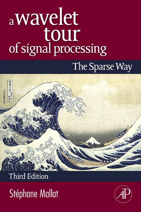 A Wavelet Tour of Signal Processing: The Sparse Way EB2370004154404