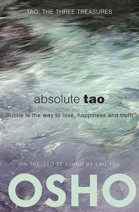 Absolute Tao: Subtle is the way to love, happiness and truth EB2370004260129