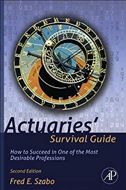 Actuaries' Survival Guide: How to Succeed in One of the Most Desirable Professions EB2370004389714
