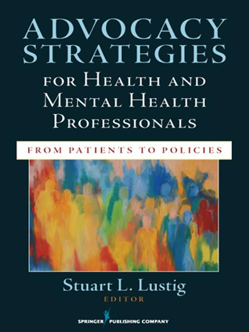 Advocacy Strategies for Health and Mental Health Professionals: From Patients to Policies EB2370004466156