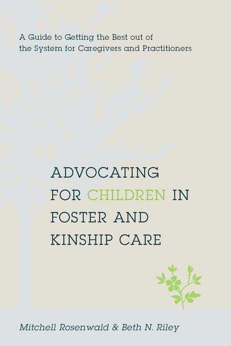 Advocating for Children in Foster and Kinship Care: A Guide to Getting the Best out of the System for Caregivers and Practitioners EB2370004257068