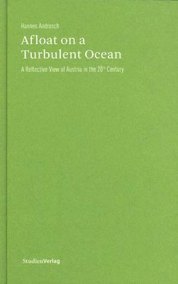 Afloat on a Turbulent Ocean: A Reflective View of Austria in the 20th Century 9783706544948