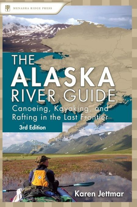 Alaska River Guide: Canoeing, Kayaking, and Rafting in the Last Frontier EB2370004151533