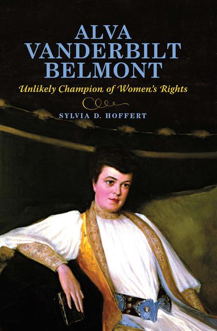 Alva Vanderbilt Belmont: Unlikely Champion of Women's Rights EB2370004240152